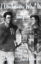 IMPORTANT UPDATE! I Don't Know What to Say- A Sterek Fanfiction by starrystiklaus_books