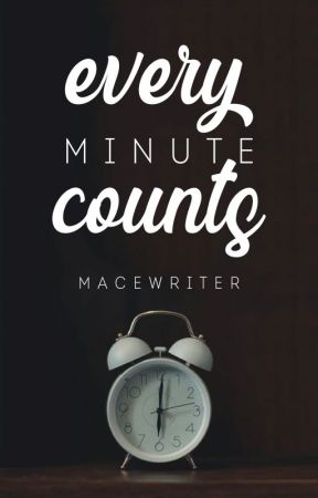Every Minute Counts. by Macewriter