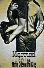 """Married To A Mafia Queen And King"" ( Completed-book1) by inkyauthor"