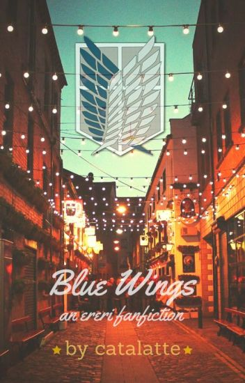 Blue Wings || an ereri fanfiction