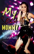 FRANCELLA: My Sexy Mommy (Revised) by Silvertulip