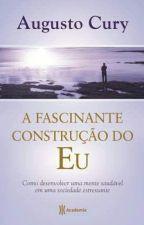 A Fascinante Construção do Eu (Augusto Cury) by toridantas