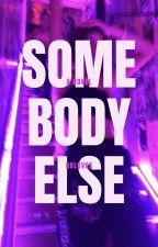 Somebody Else ✔ by boloves