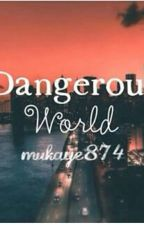 Dangerous World by mukaye874