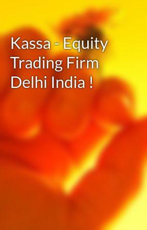 Kassa - Equity Trading Firm Delhi India ! by geniepr