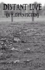 Distant love (m.c fan fiction) by them4idiotz
