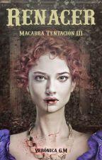 Macabra Tentación - 3-Renacer by VeronicaGM
