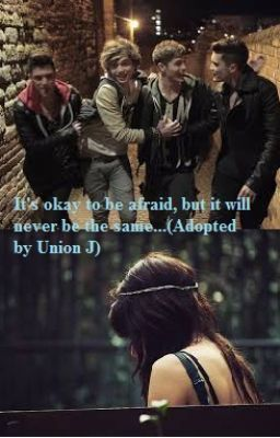 It's Okay To Be Afraid, But It Will Never Be The Same (Adopted by Union J)