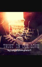 Trust in our love || #Wattys2016 by angelsinmyheart