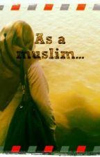 As a Muslim. by rosesflowers