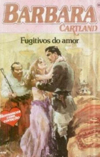 Fugitivos do amor - 55 - Bárbara Cartland