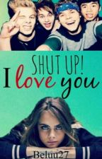 Shut up! I love you #Wattys2016 by Beluu27