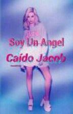 Soy Un Angel Caido Jacob {J.S} by HuntahGirlxx