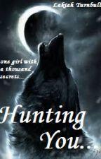 Hunting You by lakiahrae17
