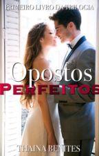 OPOSTOS PERFEITOS [EM REVISÃO] by ThainaBenites