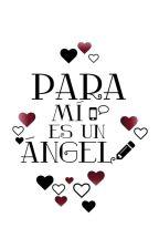Para mí es un ángel by Mile8216