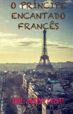 O Príncipe Encantado Francês - #Wattys2017 by Julymag