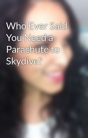 Who Ever Said You Need a Parachute to Skydive?