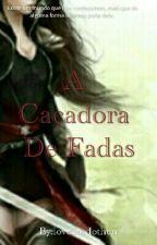 A Caçadora de Fadas by loveSardothen