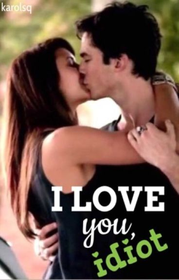 I love you, Idiot - Delena