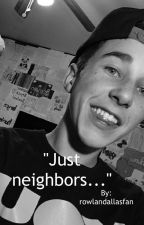 """Just Neighbors..."" { Hunter Rowland FanFic } by maci_dallas"