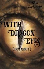 With Dragon eyes (boyxboy) by luci1309