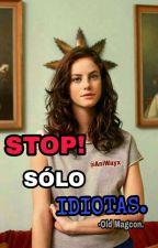 STOP! Sólo Idiotas.[Old Magcon]-<Finalizada>-EN EDICIÓN-.  by Pandicorniobae_lee
