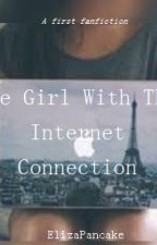 Girl With An Internet Connection {A YouTuber Fanfic} by ElizaPancake
