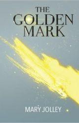 The Golden Mark by maryjolley