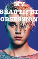 My Beautiful Obsession ( #Wattys2017 ) by Denise_oo1