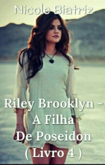 Riley Brooklyn - A Filha De Poseidon (Livro 4)  #Wattys2016