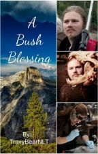 A Bush Blessing (Alaskan Bush People Fan Fiction) by TravyBearNLT