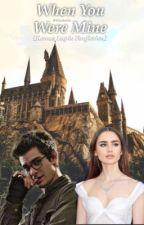 When You Were Mine [Remus Lupin Fanfiction] by lilocheeka
