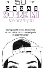 Cincuenta (50) cosas sobre mí by monicadcp10