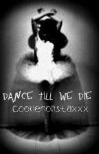 Dance Till We Die by Ajahni_xo