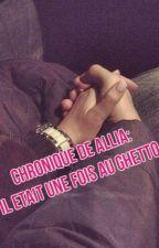 Chronique de Allia: Il était une fois au ghetto by Chroniques_Loveuse