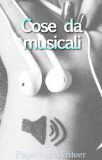 Cose da musicali by PaperbackWriteer