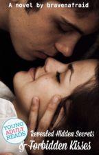 Revealed Hidden Secrets & Forbidden Kisses by bravenafraid