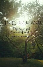 The End Of The World by hayo_girls