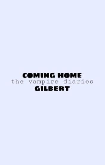 Coming home Gilbert - vampire diaries fanfiction (Editing hold)