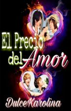 El Precio del Amor by DulceKarol1na