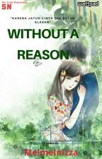 Without A Reason by melmelnizza