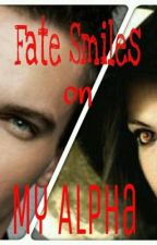 Fate Smiles on My Alpha (Book 1 of the Fate Series) - Completed by JosephineCastillo-Nu