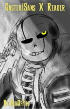 Gaster!Sans X Reader by Boxie-BoxOfFics