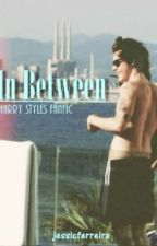 In Between (A Harry Styles FanFic) by jessicferreira