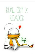 Run... Cry x Reader by Anime_Girls_