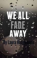 We all fade away... [American Horror Story based.] by LauraWorsnop