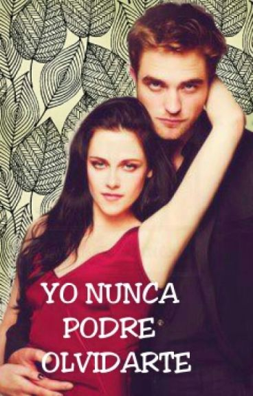 Yo Nunca Podre Olvidarte(Fanfic Twilight)