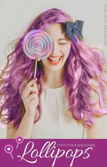 Lollipops  (#Wattys2016) ✔EDITING