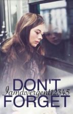 Don't Forget by iamdivergent12345